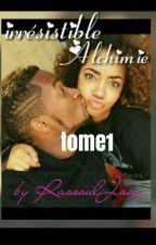 Irrésistible Alchimie_Tome1 by RassoulJaay