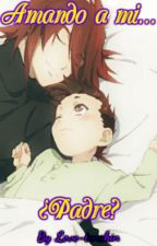 Amando a mi... ¿Padre? (YAOI) by Love-tenshin