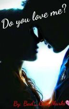 Do you love me? by Bad_GirlyM