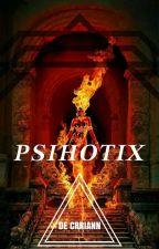 PSIHOTIX [volumul I] by Crriann