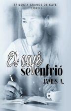 EL CAFÉ SE ENFRIÓ (TERMINADA) by James_Aldr