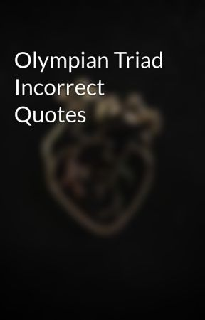 Olympian Triad Incorrect Quotes by Blade-Of-Spirit