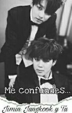 Me Confundes (Jimin Jungkook & Tu)  by Armyy_1997