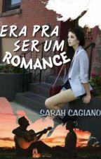 Era pra ser um Romance by SarahCagiano