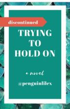 Trying to Hold On by PenguinTheBookLover