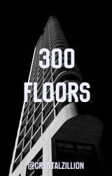 300 floors by crystalzillion