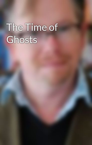 The Time of Ghosts by PDViner