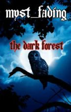 The Dark Forest (A Gothic Story) by Myst_Fading