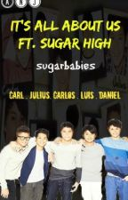 It's All About Us ft. Sugar High [COMPLETED] by SugarBabies