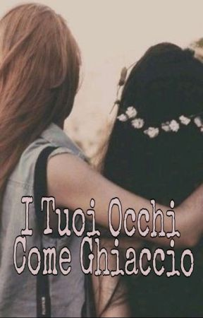I Tuoi Occhi Come Ghiaccio by My_word_is_a_taboo