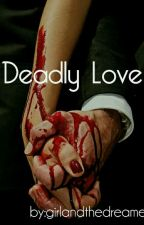 Deadly Love by girlandthedreamer