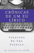 Crônicas de um eu lírico (Palavras de uma Poetisa) by lioliv