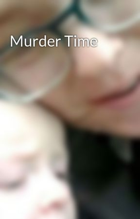 Murder Time by WriterFanatic