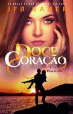 DOCE CORAÇÃO - Livro III - Única Escolha by JfbBauer
