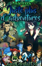 Bajoterra: Juste plus d'aventures by Sweet-Celestial134