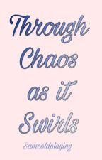 Through Chaos as it Swirls by steph101700