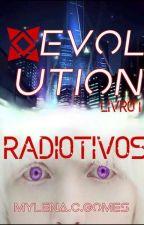 EVOLUTION livro 1 - Radioativos [ Pausada ] by MylenaCGomes