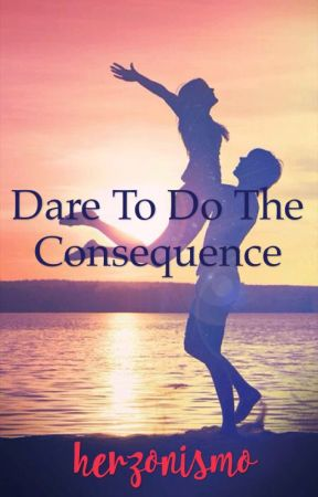 Dare To Do The Consequence by herzonismo