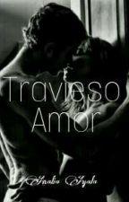 Travieso Amor  #1 book  ( EDITANDO ) by anallia_xa