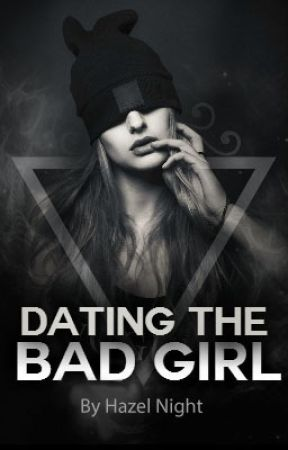 Dating the bad Girl (Majorly Updated/ Edited) by hazenight1