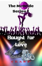 The McBride Series 1 : Bought for Love (18+) by cLasPakaclaire