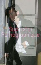 Os-Superstar Pornographique [L.S] by _ShivaStylinson