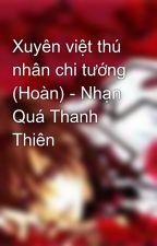 Xuyên việt thú nhân chi tướng (Hoàn) - Nhạn Quá Thanh Thiên by 1212276
