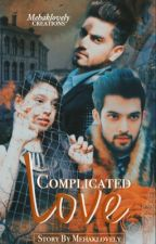 Complicated Love {Completed} by mehaklovely