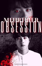 Meurtrier Obsession (Completed) by ARMYs_07