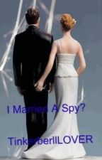 I Married A Spy? ( on Hold sorry) by TinkerbellLOVER
