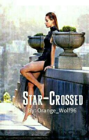 Star-Crossed (1st Book) by Orange_Wolf96