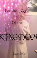 For the Sake of the Kingdom (On hold) by fiction-wishing