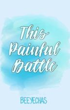 This Painful Battle by beeyechas_WP