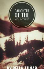 Daughter Of The Mountains by Bella_Luna9