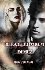 BELA GELİYORUM DEMEZ by nuratlgn