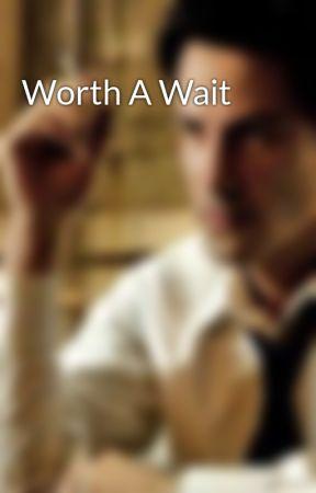 Worth A Wait by AshleyMaycury