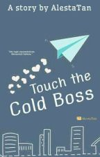 Touch the Cold Boss by AlestaTan