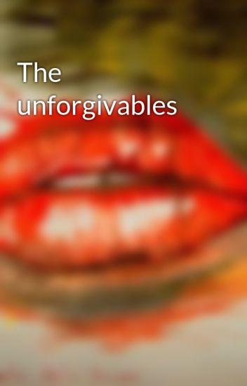 The unforgivables