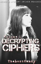 Decrypting Ciphers Volume I (COMPLETED) by TheLostCandy