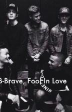 B-brave Fool In Love by Be-Brave__xx