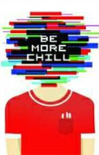 Be More Chill Lyrics by amorphousEmotions