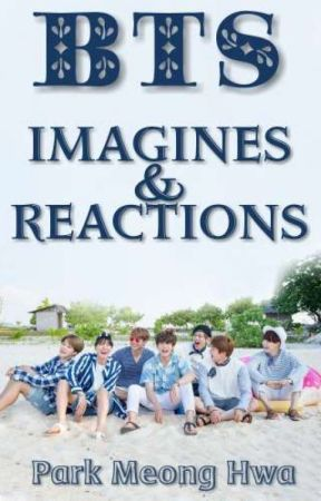BTS - Imagines & Reactions by parkmyeonghwa