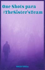 One Shots para el concurso #TheSister'sTeam by MarcusTurkill