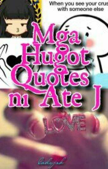 Mga Hugot Quotes ni Ate J - seil - Wattpad