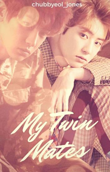 My twin mates ( Chanbaek / Baekyeol ) - chubbyeol_jones - Wattpad