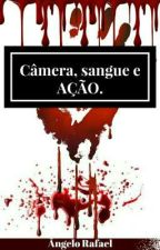 Câmera, Sangue e Ação!  by AngeloRafaelS