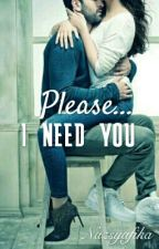 Please... I Need You by Nazsyafika