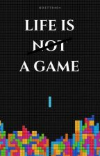 life is not a game by Odett0404