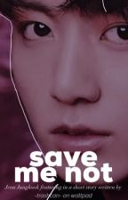Save Me Not || Jeon Jungkook by -trashcan-