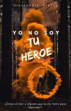 Yo no soy tu héroe (Borrador) #TAW18 by NicoleFreyre